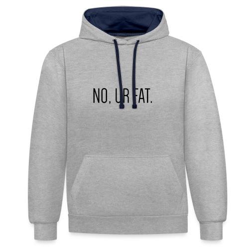 No, Ur Fat - Contrast hoodie