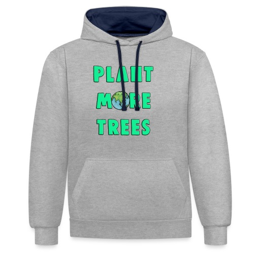 Plant More Trees Global Warming Climate Change - Contrast Colour Hoodie