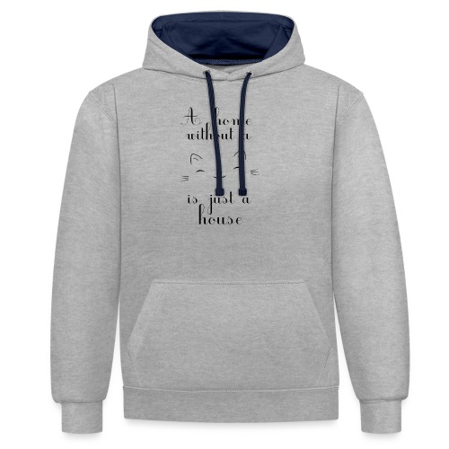 A home without a cat is just a house - Kontrast-Hoodie