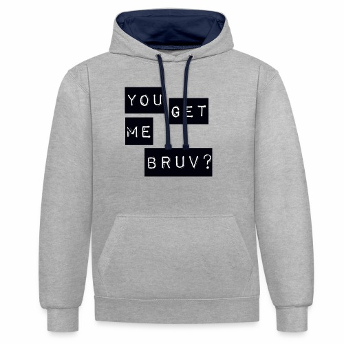 You get me bruv - Contrast Colour Hoodie
