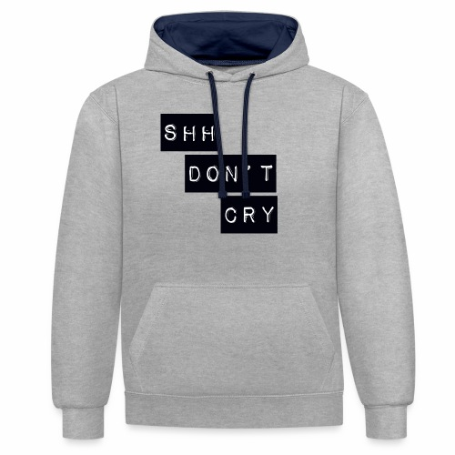 Shh dont cry - Contrast Colour Hoodie