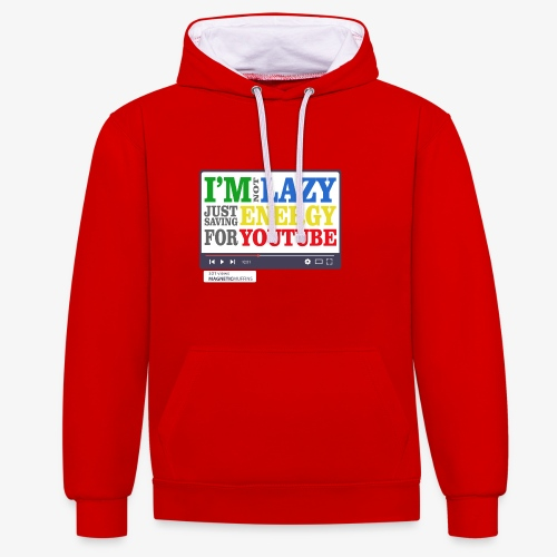 I'm Not Lazy I'm Just Saving Energy For YouTube - Contrast Colour Hoodie