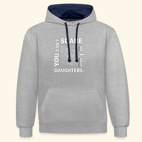 You can't scare me I have Daughters - Kontrast-Hoodie