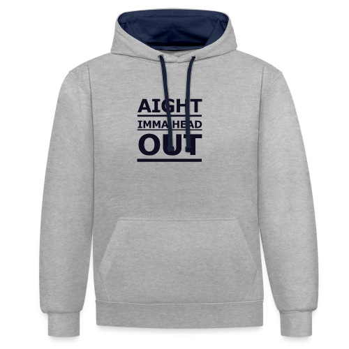 Aight Imma Head Out - Contrast Colour Hoodie