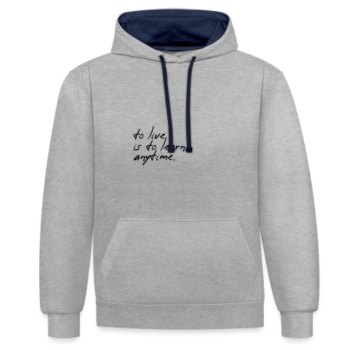 to live is to learn. anytime. - Kontrast-Hoodie