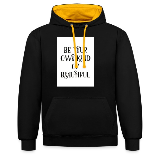 Be your own kind of beautiful - Contrast Colour Hoodie