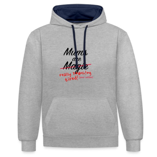 Mums are Magic ... really F * @%! Ng tired! - Contrast Colour Hoodie
