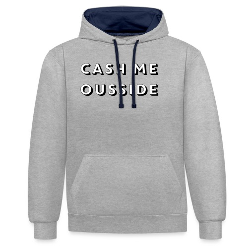 CASH ME OUSSIDE quote - Contrast Colour Hoodie