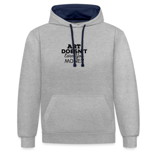 Art Doesnt Earn You Money - Contrast hoodie