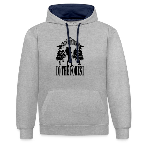 I m going to the mountains to the forest - Contrast Colour Hoodie