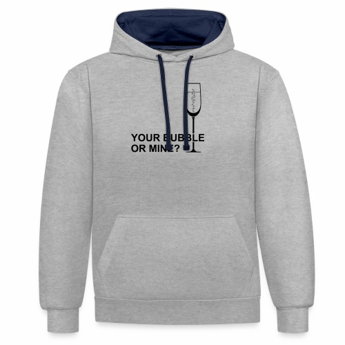Your bubble or mine? - Contrast hoodie