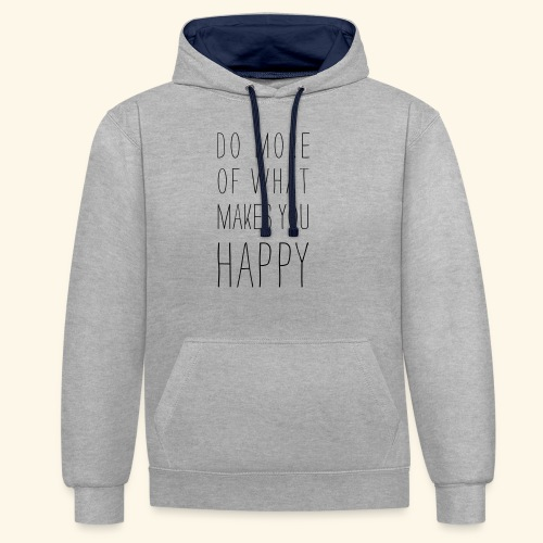 Do more of what makes you happy - Kontrast-Hoodie