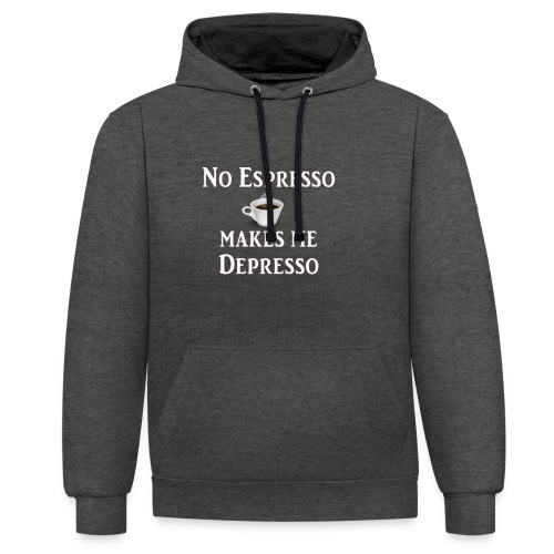 No Esspresso Depresso - Fun T-shirt coffee lovers - Contrast Colour Hoodie