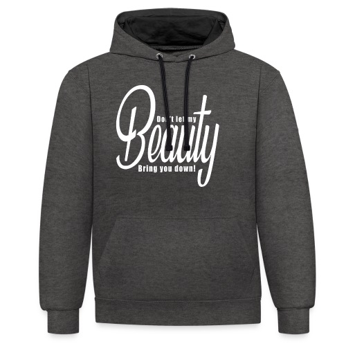 Don't let my BEAUTY bring you down! (White) - Contrast Colour Hoodie