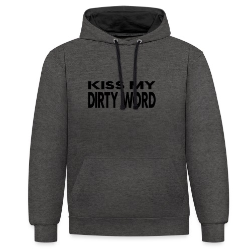 Kiss my dirty word - Contrast Colour Hoodie