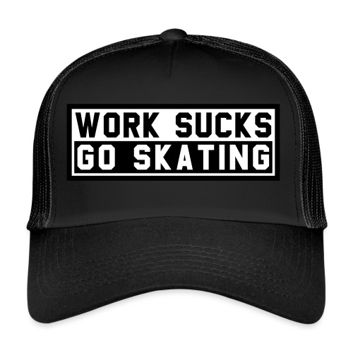 Work sucks go skating - Trucker Cap