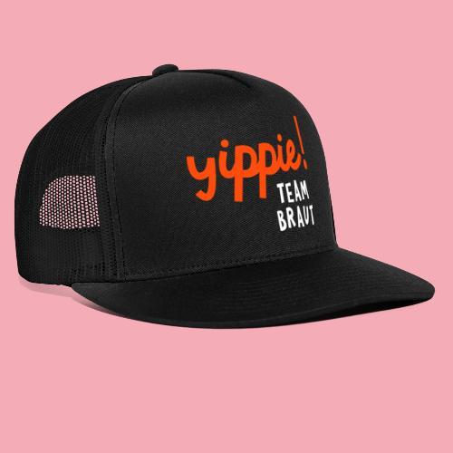 Yippie - Team Braut! - Trucker Cap