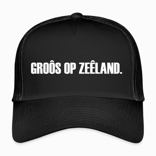Groôs op Zeêland - Lekker Zeeuws - Trucker Cap