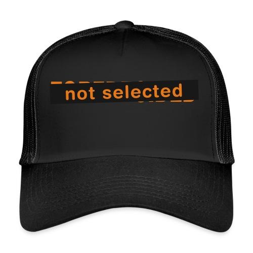 Not Selected - Trucker Cap