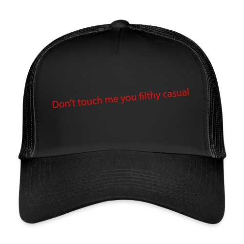 Don't touch me you filthy casual. - Trucker Cap