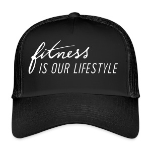 Fitness is our lifestyle Streetwear - Trucker Cap