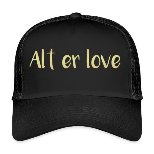 Alt er love - Trucker Cap