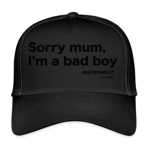 Sorry mum, I'm a BAD BOY. by #BeDifferent Clothing - Trucker Cap