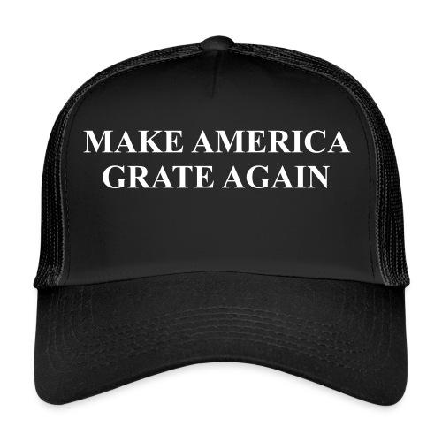 Make America Grate Again - Trucker Cap