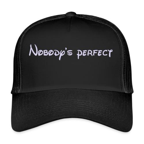 Nobody's perfect - Gorra de camionero