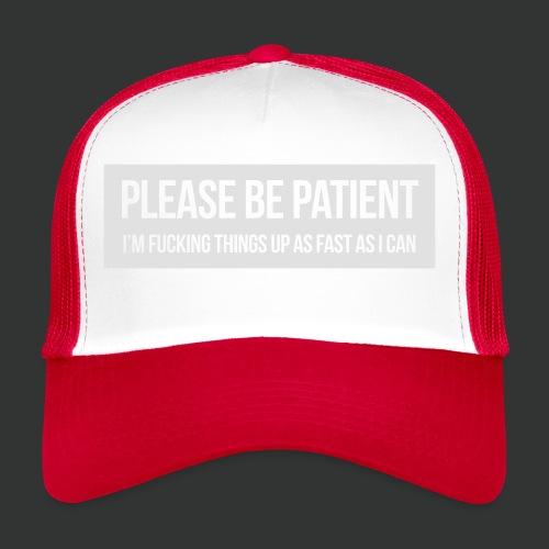 Please be patient - Trucker Cap