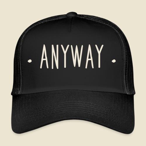 Anyway - Trucker Cap