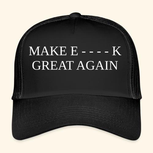 Make E----k Great Again - Trucker Cap