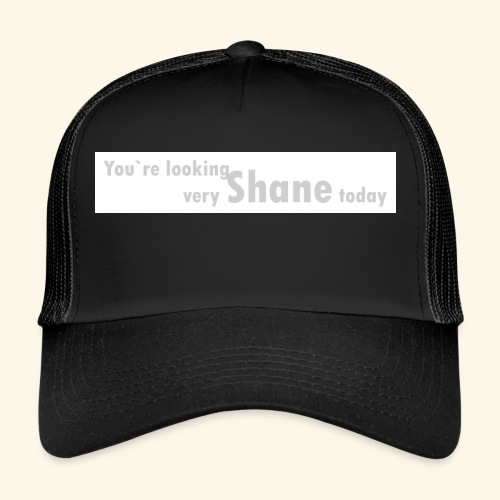 You`re looking very Shane today - Trucker Cap