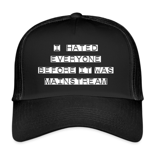I hated everyone before it was mainstream - Trucker Cap