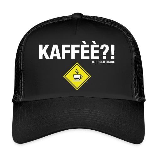 KAFFÈÈ?! by Il Proliferare - Trucker Cap