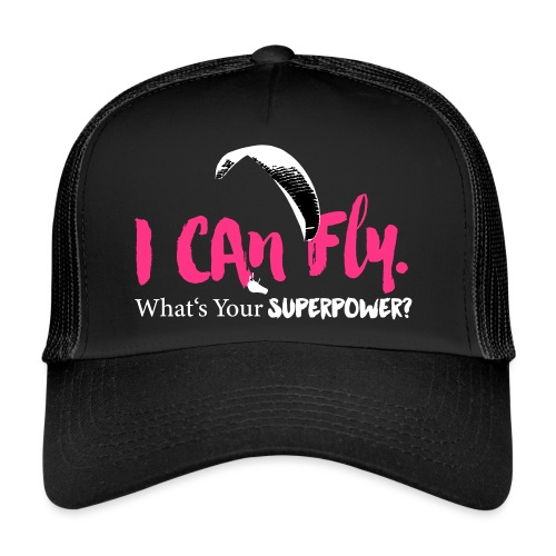 I can fly. What's your superpower? - Trucker Cap