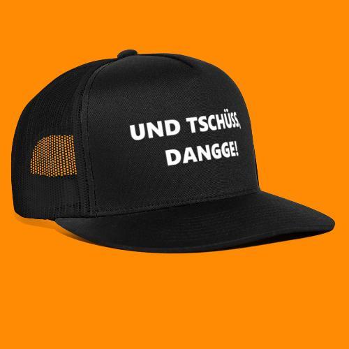 TschüssDangge - Trucker Cap