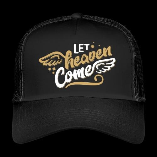 Let Heaven Come Ladies Christian T-shirt Design - Trucker Cap