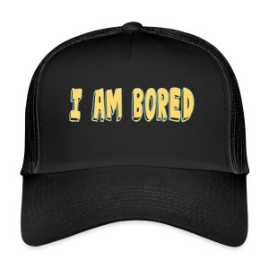 I AM BORED T-SHIRT - Trucker Cap