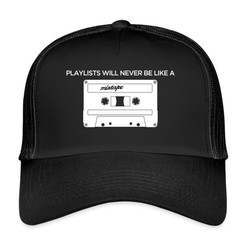 Playlists never like mixtape (dark background) - Trucker Cap