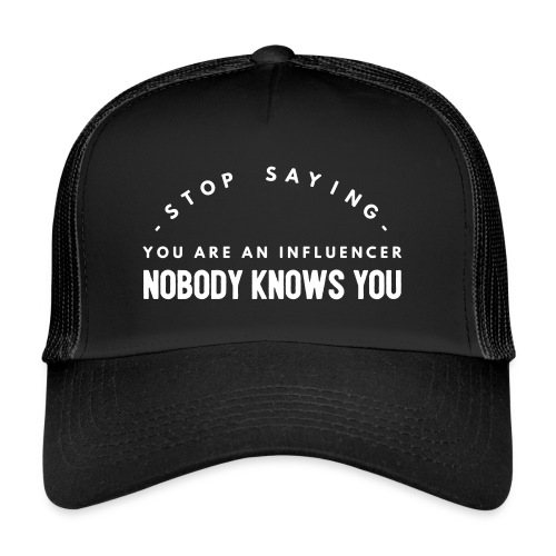 Influencer ? Nobody knows you - Trucker Cap