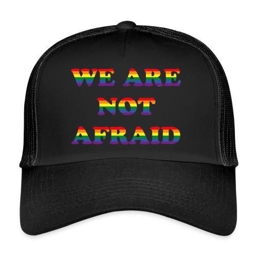 We are not afraid - Trucker Cap