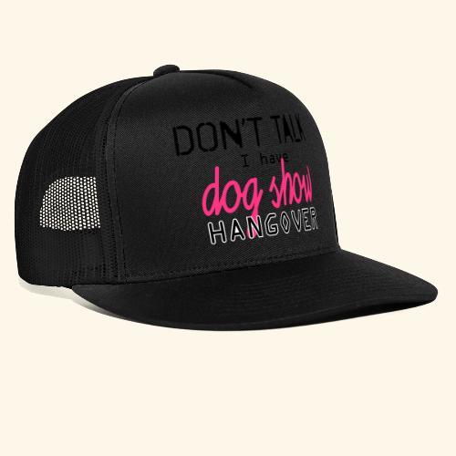 Dog show hangover - Trucker Cap