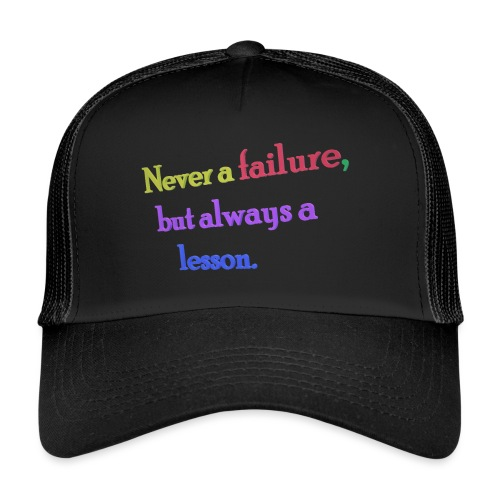 Never a failure but always a lesson - Trucker Cap
