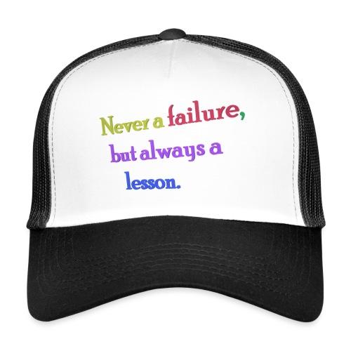 Never a failure but always a lesson - Trucker Cap