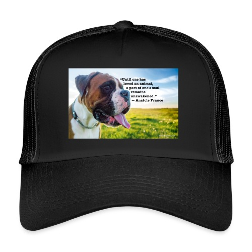 Until one has loved an animal - Trucker Cap