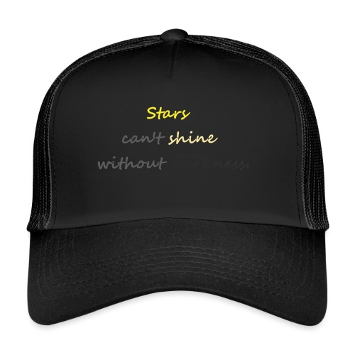 Stars can not shine without darkness - Trucker Cap