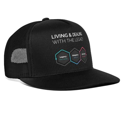 LIVING AND DEALING WITH THE LEGACY - Trucker Cap