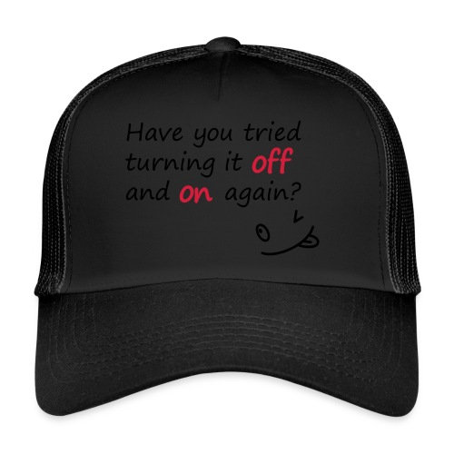 Have you tried turning it off and on again? - Trucker Cap