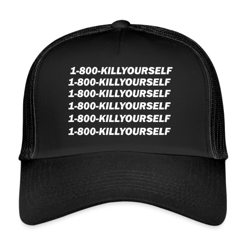 1-800-killyourself - Trucker Cap